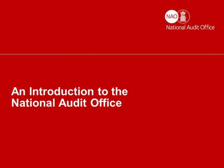 Helping the nation spend wisely An Introduction to the National Audit Office.