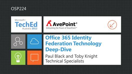 Office 365 Identity Federation Technology Deep-Dive Paul Black and Toby Knight Technical Specialists OSP224.