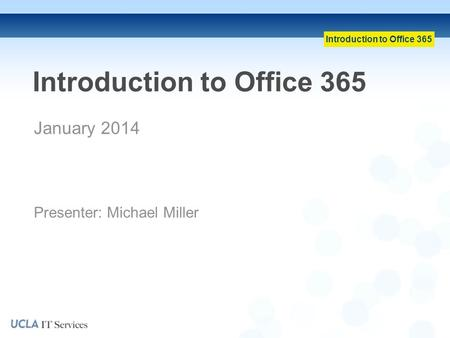 Introduction to Office 365 January 2014 Presenter: Michael Miller.