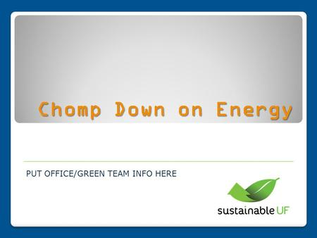 Chomp Down on Energy PUT OFFICE/GREEN TEAM INFO HERE.