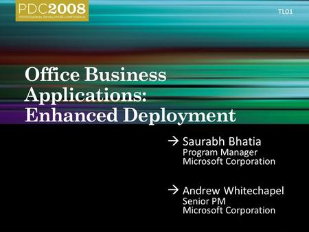 Saurabh Bhatia Program Manager Microsoft Corporation Andrew Whitechapel Senior PM Microsoft Corporation TL01.
