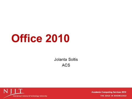 Academic Computing Services 2010 Office 2010 Jolanta Soltis ACS.