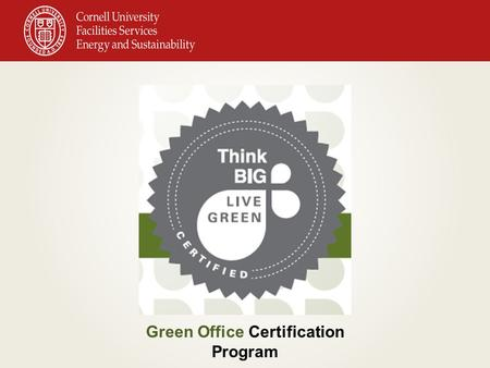 Green Office Certification Program. What is a Green Office Certification? An award for offices as leaders in campus sustainability A program used to: