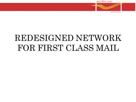 REDESIGNED NETWORK FOR FIRST CLASS MAIL. Duty of Managers/Assistant Superintendents/Head Sorting assistants/Supervisors at Mail Offices/First Class sorting.