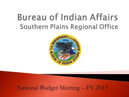National Budget Meeting – FY 2015. Total Agencies\Field Offices: 5 Total Tribes: 24 Total Reservations: 20 Total Acres: 479,015.38 Total People Serviced: