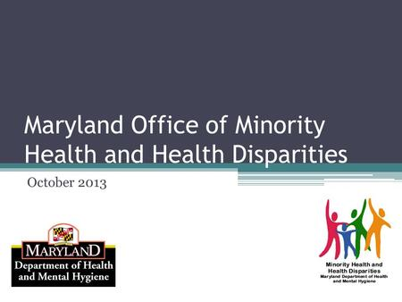 Maryland Office of Minority Health and Health Disparities October 2013.