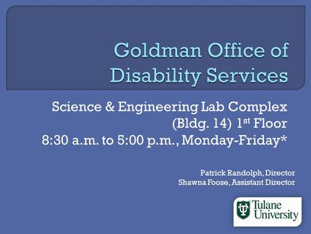 Science & Engineering Lab Complex (Bldg. 14) 1 st Floor 8:30 a.m. to 5:00 p.m., Monday-Friday* Patrick Randolph, Director Shawna Foose, Assistant Director.