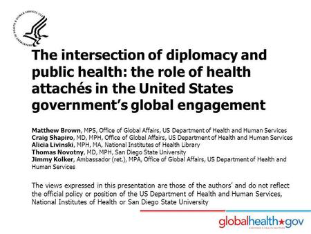 The intersection of diplomacy and public health: the role of health attachés in the United States government's global engagement Matthew Brown, MPS,