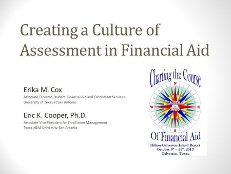 Creating a Culture of Assessment in Financial Aid Erika M. Cox Associate Director, Student Financial Aid and Enrollment Services University of Texas at.