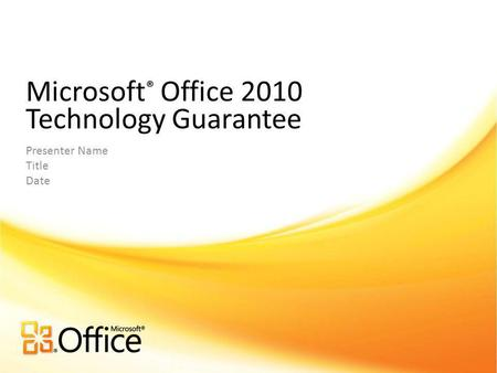 Microsoft ® Office 2010 Technology Guarantee Presenter Name Title Date.