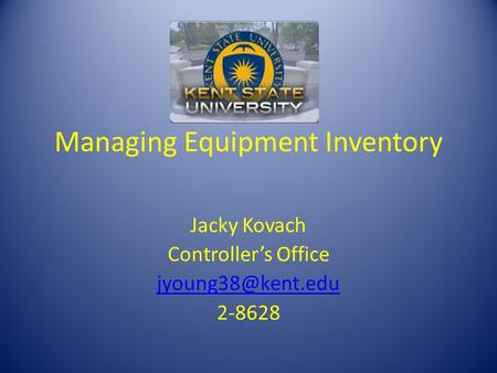 Managing Equipment Inventory Jacky Kovach Controllers Office 2-8628.