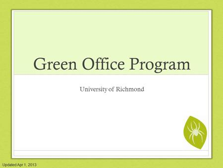 Green Office Program University of Richmond Updated Apr 1, 2013.