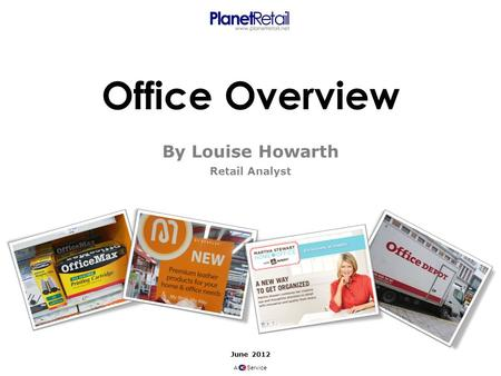 June 2012 A Service Office Overview By Louise Howarth Retail Analyst.
