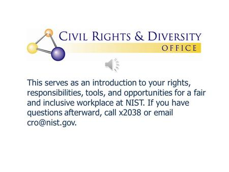 This serves as an introduction to your rights, responsibilities, tools, and opportunities for a fair and inclusive workplace at NIST. If you have questions.