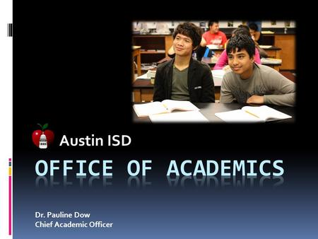 Austin ISD Office of Academics Dr. Pauline Dow Chief Academic Officer.