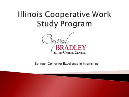 Springer Center for Excellence in Internships. 1964 Engineering Co-op Program Started 1981 Bradley awarded Cooperative Education Demonstration Grant.