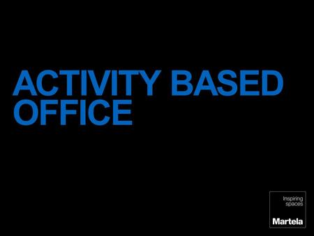 ACTIVITY BASED OFFICE There is a lot of changes in working culture – and these are seen by us as a thrilling opportunity. The spread of mobile working.