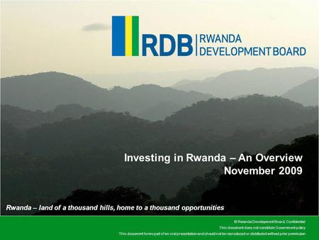 © Rwanda Development Board, Confidential This document does not constitute Government policy This document forms part of an oral presentation and should.