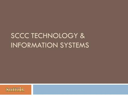 SCCC TECHNOLOGY & INFORMATION SYSTEMS. Technology Support Academic Campus Educational Technology Units (ETUs) Teaching & Learning Centers Distance Education.