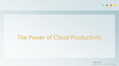 Solution Briefing The Power of Cloud Productivity.