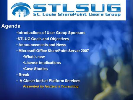 Introductions of User Group SponsorsIntroductions of User Group Sponsors STLUG Goals and ObjectivesSTLUG Goals and Objectives Announcements and News Announcements.