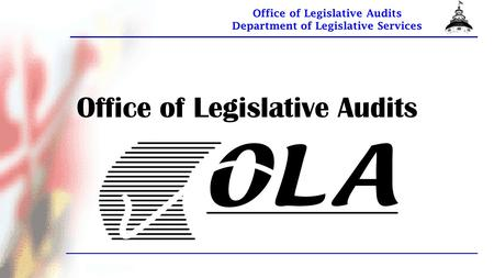 Office of Legislative Audits Department of Legislative Services Office of Legislative Audits.