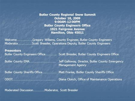 Butler County Regional Snow Summit October 18, 2009 9:00AM-12:00PM Butler County Engineers Office 1921 Fairgrove Avenue Hamilton, Ohio 45011 Welcome………………..Gregory.