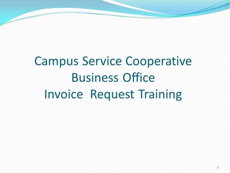 Campus Service Cooperative Business Office Invoice Request Training 1.