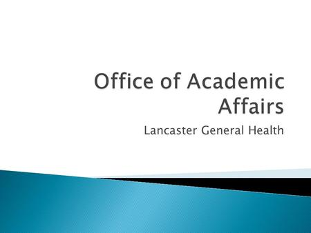 Lancaster General Health. To assure a steady supply of qualified physicians for the communities we serve To set the standard for Medical Education in.