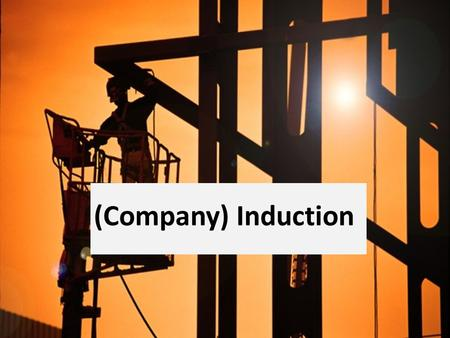 (Company) Induction. Policies These can be found on all notice boards and you must spend the time to read them. Company have the following Policies: Health.