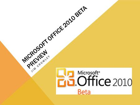 MICROSOFT OFFICE 2010 BETA PREVIEW JIM CROWLEY. GENERAL INFORMATION Release June 2010 Less versions StarterHome and StudentHome and OfficeProfessionalProfessional.