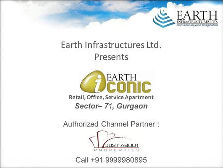 Earth Infrastructures Ltd. Presents Retail, Office, Service Apartment Sector– 71, Gurgaon Authorized Channel Partner : Call +91 9999980895.