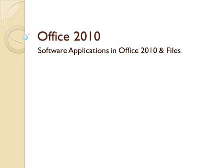 Office 2010 Software Applications in Office 2010 & Files.