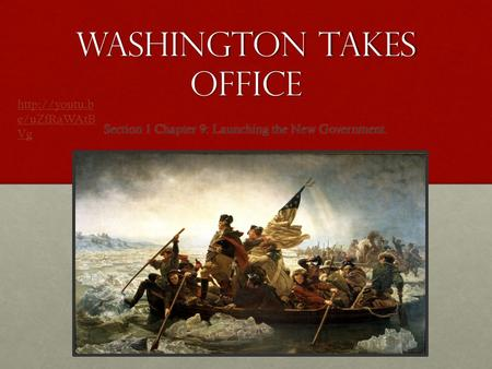 Washington takes office Section 1 Chapter 9: Launching the New Government.  e/uZfRaWAtB Vg.