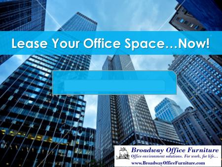 Lease Your Office Space…Now!. Call Steven Thaler: 212-216-9220 All Inclusive Fully-Furnished Office …powerful cost-savings program - Tenant Improvement.