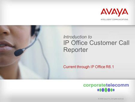 © 2009 Avaya Inc. All rights reserved. Introduction to IP Office Customer Call Reporter Current through IP Office R6.1.