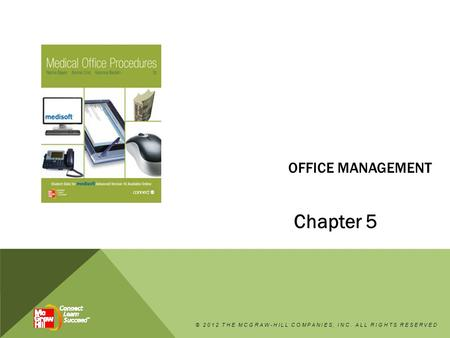 OFFICE MANAGEMENT Chapter 5 © 2012 THE MCGRAW-HILL COMPANIES, INC. ALL RIGHTS RESERVED.