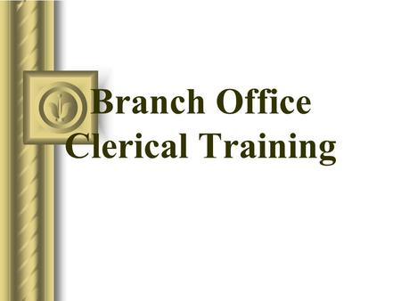 Branch Office Clerical Training. What to expect in a routine day! Answer the phone, assist customers, agents and management team. Prepare outgoing mail,