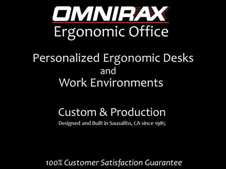 Personalized Ergonomic Desks Designed and Built in Sausalito, CA since 1985 Ergonomic Office Work Environments and Custom & Production 100% Customer Satisfaction.