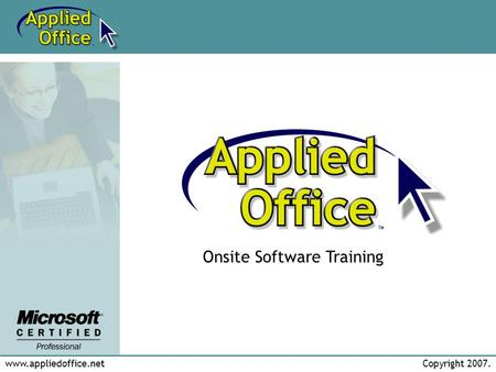 Www.appliedoffice.netCopyright 2007. Onsite Software Training.