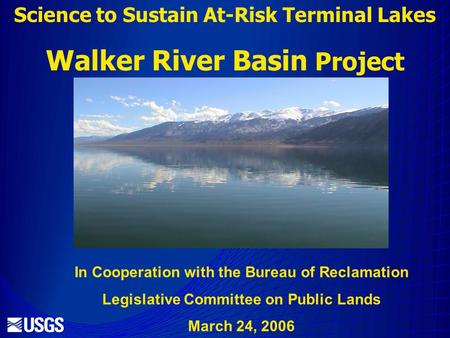 Science to Sustain At-Risk Terminal Lakes Walker River Basin Project In Cooperation with the Bureau of Reclamation Legislative Committee on Public Lands.