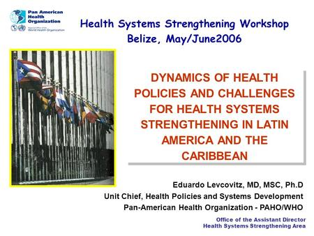 Office of the Assistant Director Health Systems Strengthening Area DYNAMICS OF HEALTH POLICIES AND CHALLENGES FOR HEALTH SYSTEMS STRENGTHENING IN LATIN.