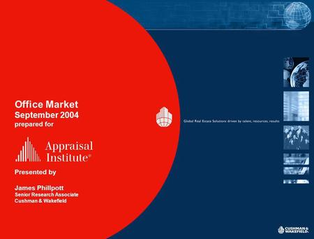 Office Market September 2004 prepared for Presented by James Phillpott Senior Research Associate Cushman & Wakefield.