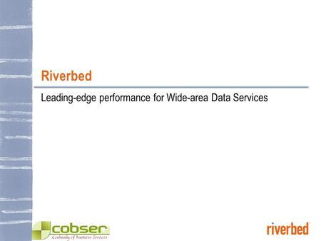 Riverbed Leading-edge performance for Wide-area Data Services.