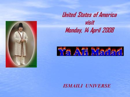 United States of America visit Monday, 14 April 2008 ISMAILI UNIVERSE.