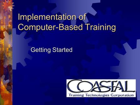 Implementation of Computer-Based Training Getting Started.