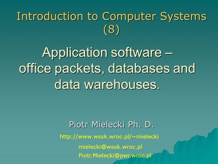Application software – office packets, databases and data warehouses. Piotr Mielecki Ph. D. Introduction to Computer Systems (8)