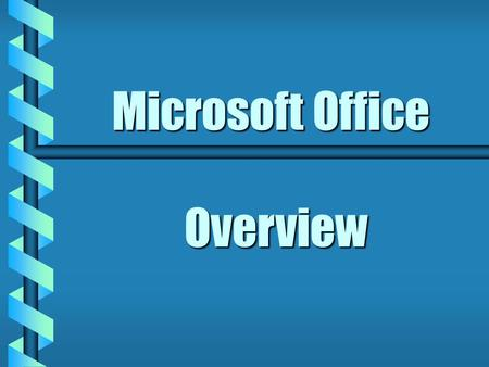 Microsoft Office Overview Microsoft Word b Word Processor Create letters, reports and forms.