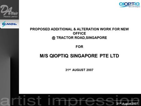 31 st August 2007 PROPOSED ADDITIONAL & ALTERATION WORK FOR NEW TRACTOR ROAD,SINGAPORE FOR M/S QIOPTIQ SINGAPORE PTE LTD 31 st AUGUST 2007 PROPOSED.