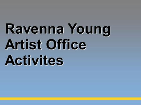 Ravenna Young Artist Office Activites. WHAT IS RAVENNA YOUNG ARTIST OFFICE AND WHAT ARE ITS MAIN TASKS AND ACTIVITIES? 39 young artists offices spread.